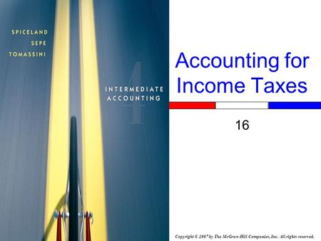 Copyright © 2007 by The McGraw-Hill Companies, Inc. All rights reserved. Accounting for Income Taxes 16.