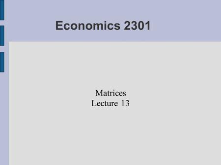 Economics 2301 Matrices Lecture 13. Determinant a) Let us stipulate that the determinant of a (1x1) matrix is the numerical value of the sole element.