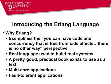 "Introducing the Erlang Language Why Erlang?  Exemplifies the ""you can have code and concurrency that is free from side effects…there is no other way"""