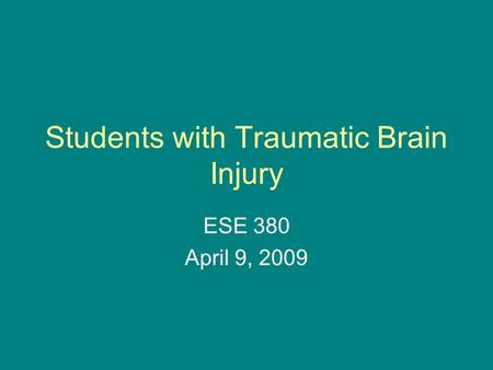 Students with Traumatic Brain Injury ESE 380 April 9, 2009.