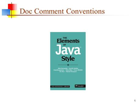 1 Doc Comment Conventions. 2 Write for your audience Rule 32: Write documentation for– those who must use your code Users should not need to care how.