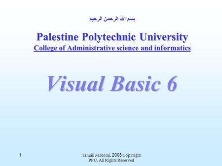 Copyright 2003 : Ismail M.Romi, PPU. All Rights Reserved 1 بسم الله الرحمن الرحيم Palestine Polytechnic University College of Administrative science and.