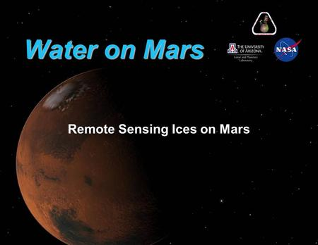 Water on Mars Remote Sensing Ices on Mars. The North Arctic of Mars The white region does not move around from day to day. The white region increases.