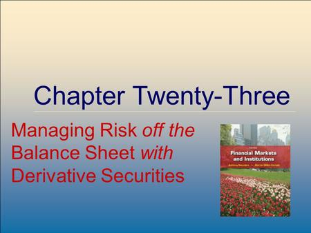 ©2009, The McGraw-Hill Companies, All Rights Reserved 8-1 McGraw-Hill/Irwin Chapter Twenty-Three Managing Risk off the Balance Sheet with Derivative Securities.