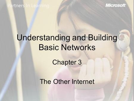 Understanding and Building Basic Networks Chapter 3 The Other Internet.