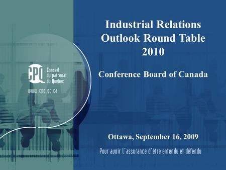 1 Industrial Relations Outlook Round Table 2010 Conference Board of Canada Ottawa, September 16, 2009.
