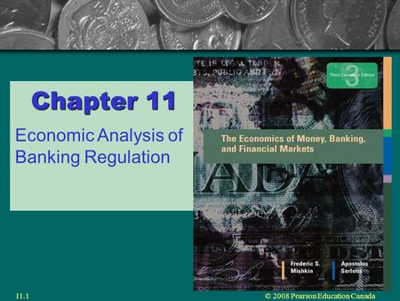 © 2008 Pearson Education Canada11.1 Chapter 11 Economic Analysis of Banking Regulation.