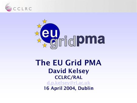 The EU Grid PMA David Kelsey CCLRC/RAL 16 April 2004, Dublin