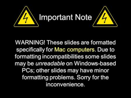 1 Important Note WARNING! These slides are formatted specifically for Mac computers. Due to formatting incompatibilities some slides may be unreadable.