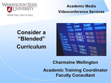 "Academic Media Videoconference Services Consider a ""Blended"" Curriculum Charmaine Wellington Academic Training Coordinator Faculty Consultant."