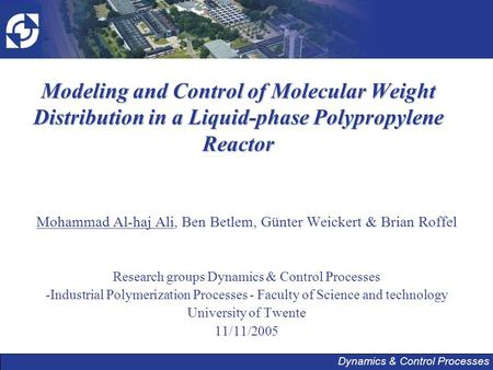 Dynamics & Control Processes Modeling and Control of Molecular Weight Distribution in a Liquid-phase Polypropylene Reactor Mohammad Al-haj Ali, Ben Betlem,