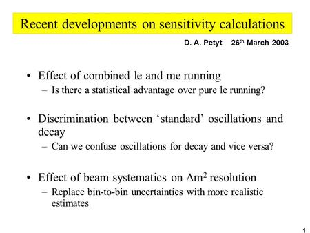 1 Recent developments on sensitivity calculations Effect of combined le and me running –Is there a statistical advantage over pure le running? Discrimination.