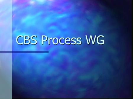 CBS Process WG. Participants David Carney (chair) M. Al-Said (scribe) Tony Jordano Kyung Whan Lee Jeffrey Poulin David Klappholz Glenn Berg Jongmoon Baik.