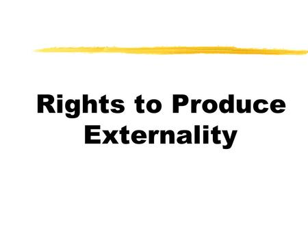 Rights to Produce Externality. Externalities  refer to the spillovers which are the consequences of the action that actors don't take into account and.