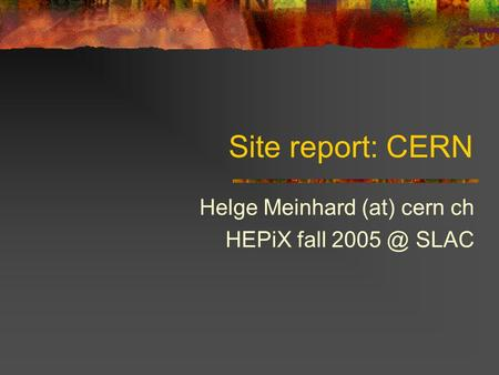 Site report: CERN Helge Meinhard (at) cern ch HEPiX fall SLAC.