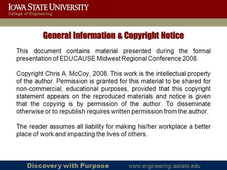 Discovery with Purpose www.engineering.iastate.edu College of Engineering General Information & Copyright Notice This document contains material presented.