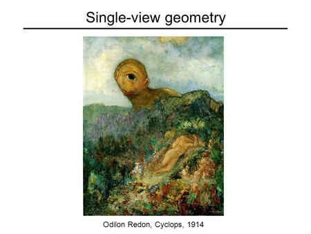 Single-view geometry Odilon Redon, Cyclops, 1914.