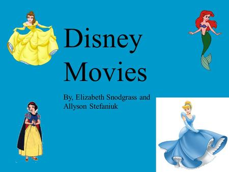 Disney Movies By, Elizabeth Snodgrass and Allyson Stefaniuk.