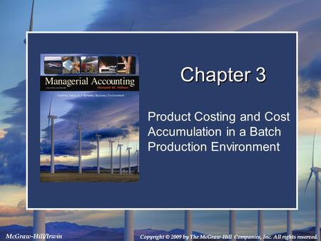 Copyright © 2009 by The McGraw-Hill Companies, Inc. All rights reserved. McGraw-Hill/Irwin Product Costing and Cost Accumulation in a Batch Production.