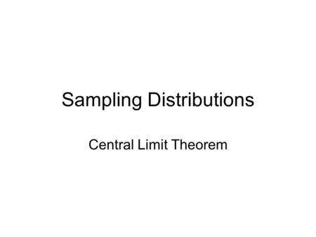 Sampling Distributions Central Limit Theorem. Objectives Investigate the variability in sample statistics from sample to sample Find measures of central.
