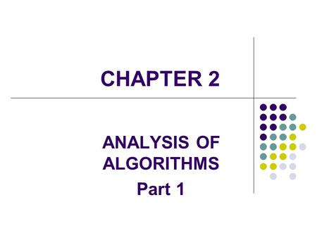 CHAPTER 2 ANALYSIS OF ALGORITHMS Part 1. 2 Big Oh and other notations Introduction Classifying functions by their asymptotic growth Theta, Little oh,