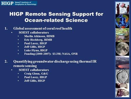 HIGP Remote Sensing Support for Ocean-related Science 1.Global assessment of coral reef health SOEST collaborators Marlin Atkinson, HIMB Eric Hochberg,