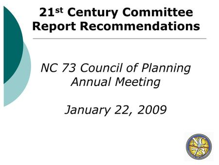 21 st Century Committee Report Recommendations NC 73 Council of Planning Annual Meeting January 22, 2009.