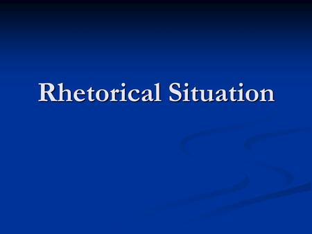 Rhetorical Situation. The rhetorical situation is the underlying factor that affects every exchange that occurs. Every piece of communication, both written.