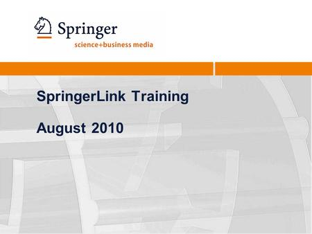 SpringerLink Training August 2010. SpringerLink Redesign2 Quick Search Box is now in the same location on EVERY page of the site. Users no longer have.