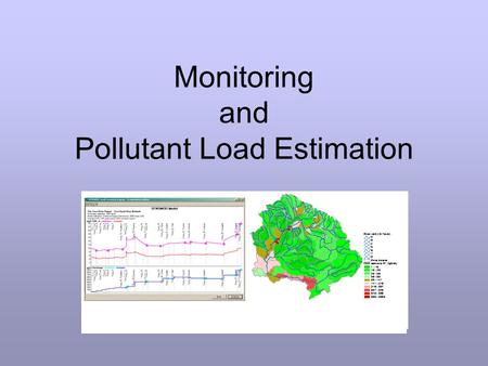 Monitoring and Pollutant Load Estimation. Load = the mass or weight of pollutant that passes a cross-section of the river in a specific amount of time.