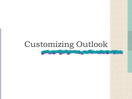 Customizing Outlook. Forms Window in which you enter and view information in Outlook Outlook Form Designer The environment in which you create and customize.