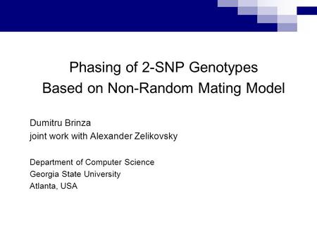 Phasing of 2-SNP Genotypes Based on Non-Random Mating Model Dumitru Brinza joint work with Alexander Zelikovsky Department of Computer Science Georgia.