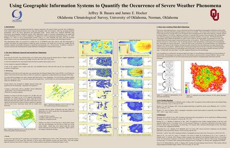 Using Geographic Information Systems to Quantify the Occurrence of Severe Weather Phenomena Jeffrey B. Basara and James E. Hocker Oklahoma Climatological.