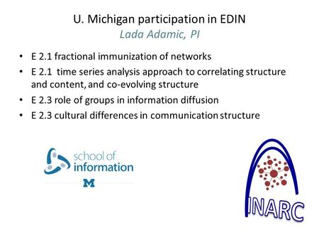 U. Michigan participation in EDIN Lada Adamic, PI E 2.1 fractional immunization of networks E 2.1 time series analysis approach to correlating structure.