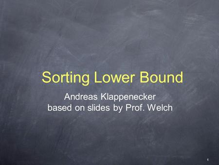 Sorting Lower Bound Andreas Klappenecker based on slides by Prof. Welch 1.