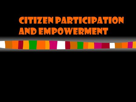 Citizen Participation and Empowerment. Chapter Overview Definition of Citizen Participation & Empowerment Description of Citizen activists study Proposition.