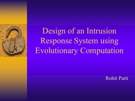 Design of an Intrusion Response System using Evolutionary Computation Rohit Parti.