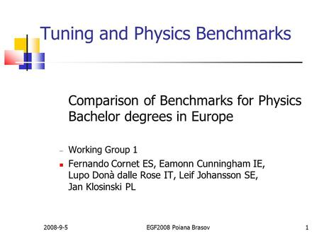 2008-9-5EGF2008 Poiana Brasov1 Tuning and Physics Benchmarks Comparison of Benchmarks for Physics Bachelor degrees in Europe  Working Group 1 Fernando.