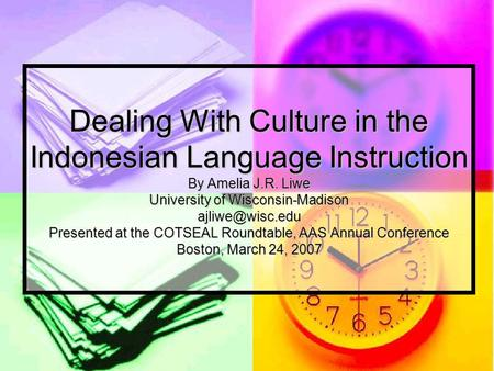 Dealing With Culture in the Indonesian Language Instruction By Amelia J.R. Liwe University of Wisconsin-Madison Presented at the COTSEAL.