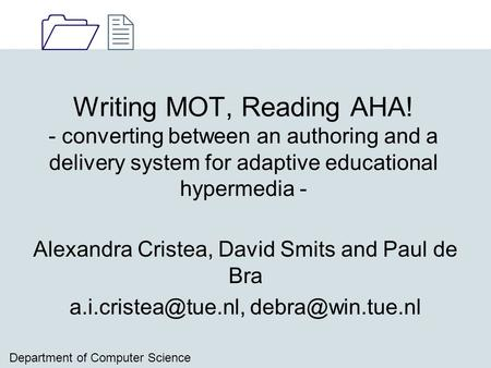 1212 Department of Computer Science Writing MOT, Reading AHA! - converting between an authoring and a delivery system for adaptive educational hypermedia.