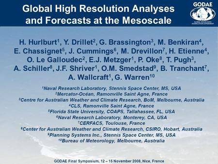 GODAE Final Symposium, 12 – 15 November 2008, Nice, France Global High Resolution Analyses and Forecasts at the Mesoscale H. Hurlburt 1, Y. Drillet 2,