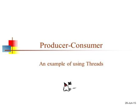 28-Jun-15 Producer-Consumer An example of using Threads.