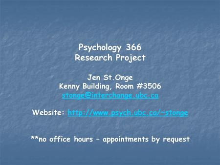 Psychology 366 Research Project Jen St.Onge Kenny Building, Room #3506 Website: