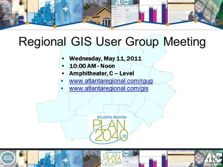 Regional GIS User Group Meeting Wednesday, May 11, 2011 10:00 AM - Noon Amphitheater, C – Level www.atlantaregional.com/rgug www.atlantaregional.com/gis.