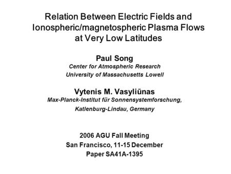 Relation Between Electric Fields and Ionospheric/magnetospheric Plasma Flows at Very Low Latitudes Paul Song Center for Atmospheric Research University.