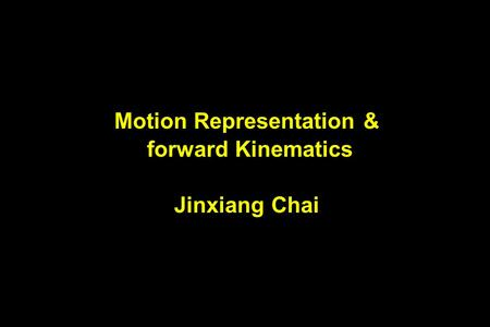 Motion Representation & forward Kinematics Jinxiang Chai.