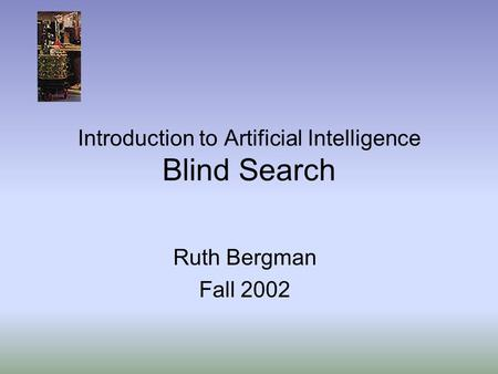 Introduction to Artificial Intelligence Blind Search Ruth Bergman Fall 2002.