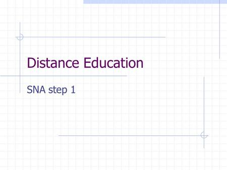 Distance Education SNA step 1. Team members Step 1 experts  Adrian Sia  Xavier Appé Step 2 experts  Anoop Georges  Salvador Gonzales Step 3 experts.