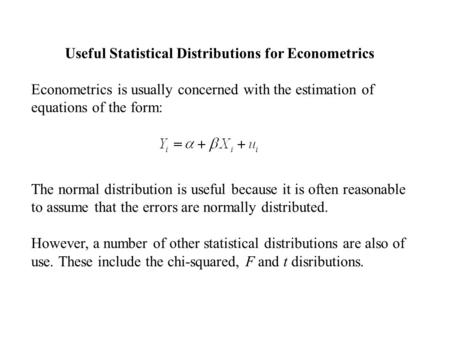 Useful Statistical Distributions for Econometrics Econometrics is usually concerned with the estimation of equations of the form: The normal distribution.