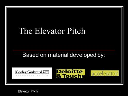 The Elevator Pitch Based on material developed by: 1 Elevator Pitch.